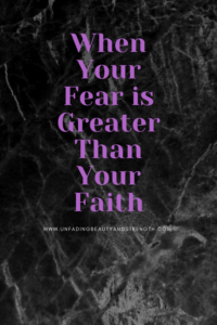 When your fear is greater than your faith, pinterest image